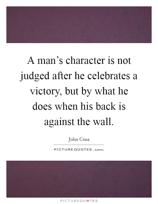 A man's character is not judged after he celebrates a victory, but by what he does when his back is against the wall Picture Quote #1