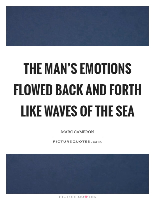 The man's emotions flowed back and forth like waves of the sea Picture Quote #1