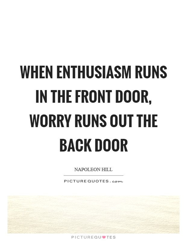 When enthusiasm runs in the front door, worry runs out the back door Picture Quote #1