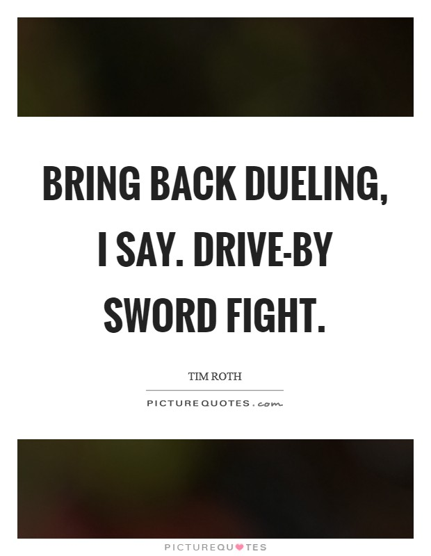 Bring back dueling, I say. Drive-by sword fight Picture Quote #1