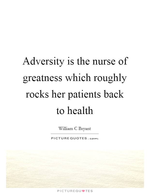 Adversity is the nurse of greatness which roughly rocks her patients back to health Picture Quote #1