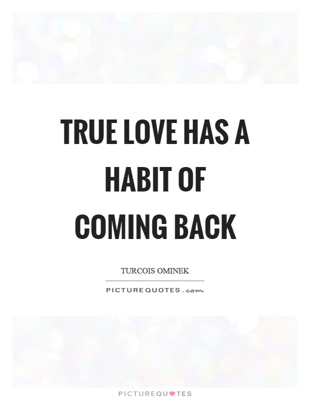 True love has a habit of coming back Picture Quote #1