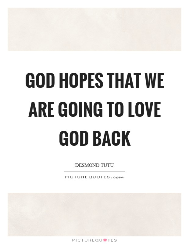 God hopes that we are going to love God back Picture Quote #1