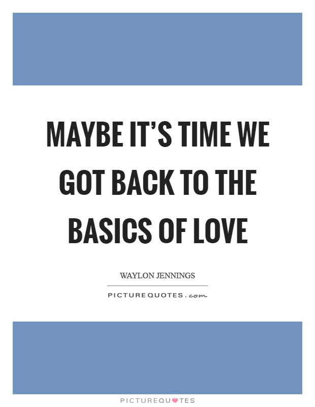 Maybe it's time we got back to the basics of love Picture Quote #1