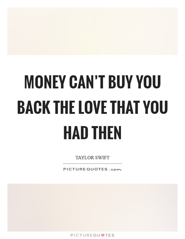 Money can't buy you back the love that you had then Picture Quote #1