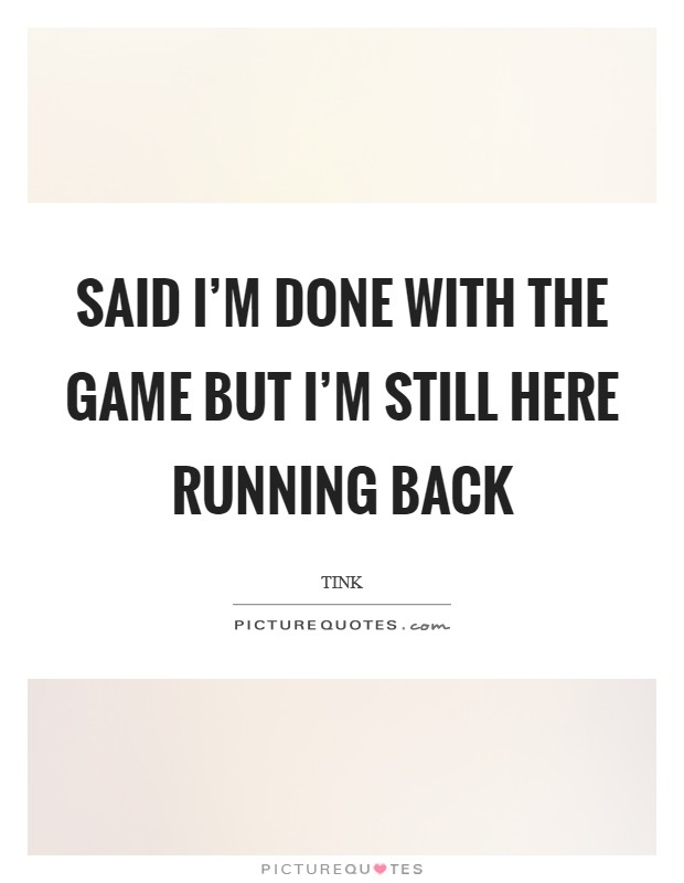 Said I'm done with the game But I'm still here running back Picture Quote #1