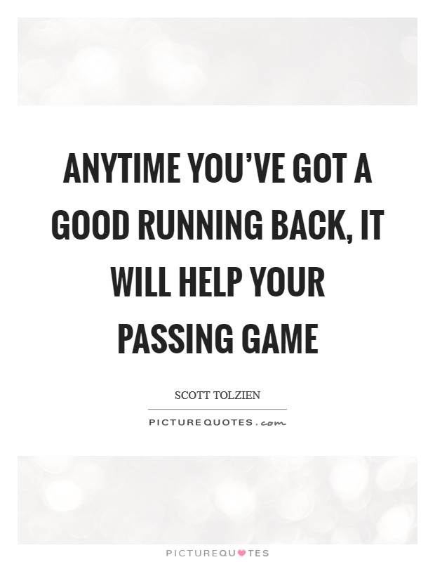 Anytime you've got a good running back, it will help your passing game Picture Quote #1