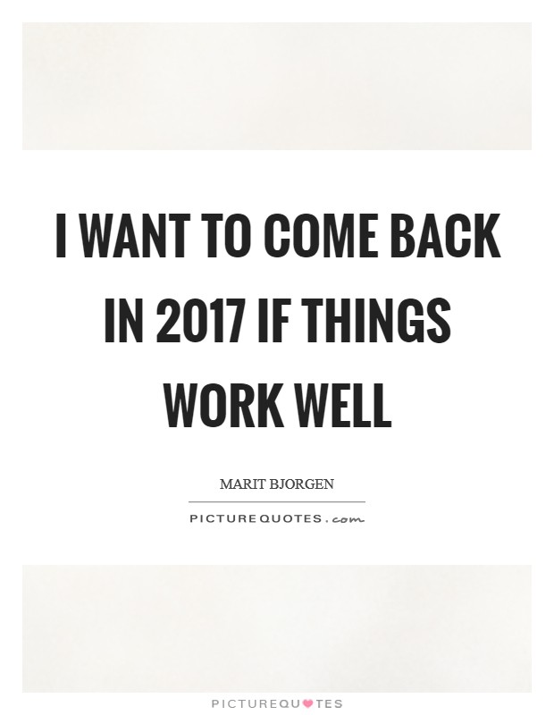 I want to come back in 2017 if things work well Picture Quote #1