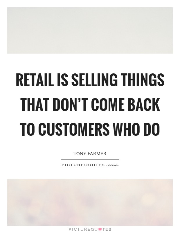 Retail is selling things that don't come back to customers who do Picture Quote #1