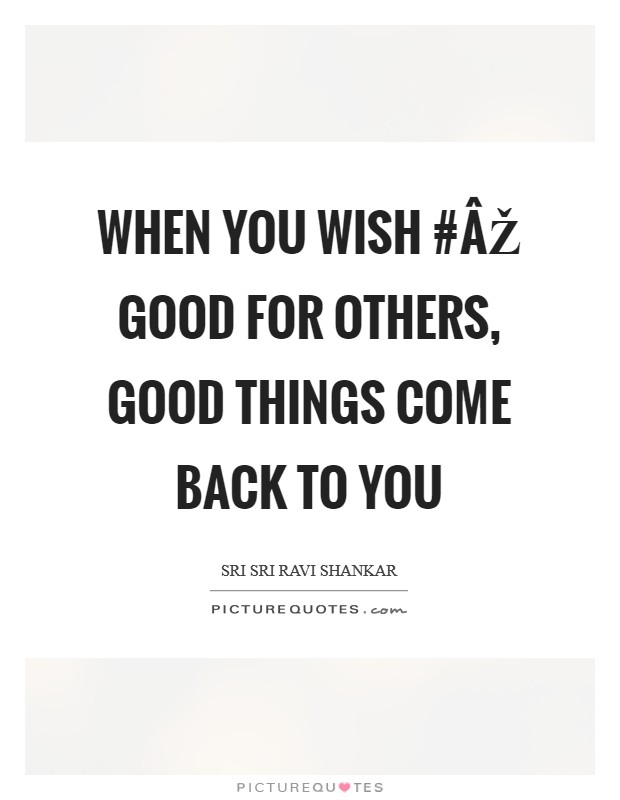 When you wish #ÂŽ good for others, good things come back to you Picture Quote #1