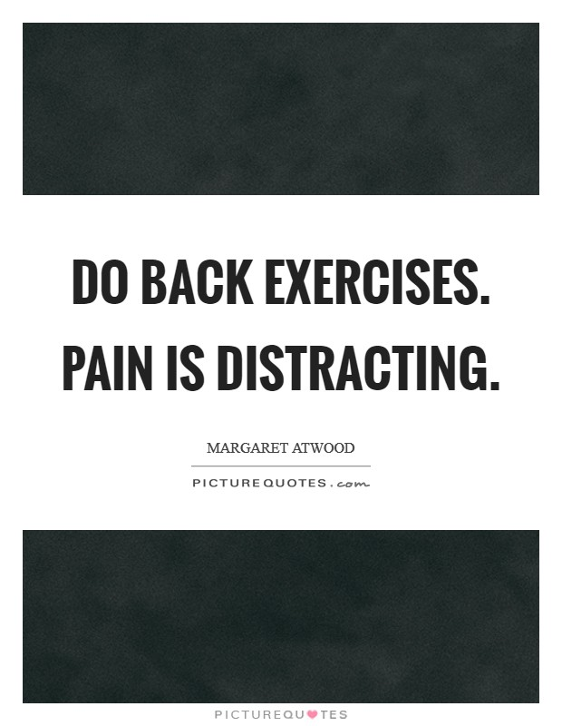 Do back exercises. Pain is distracting Picture Quote #1