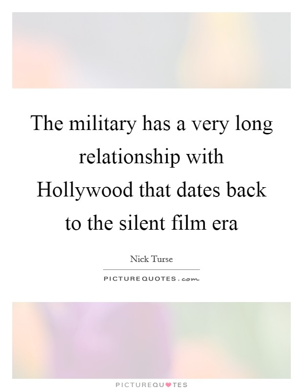 The military has a very long relationship with Hollywood that dates back to the silent film era Picture Quote #1