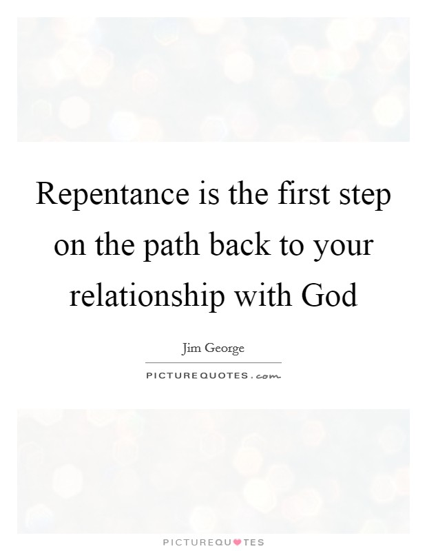 Repentance is the first step on the path back to your relationship with God Picture Quote #1