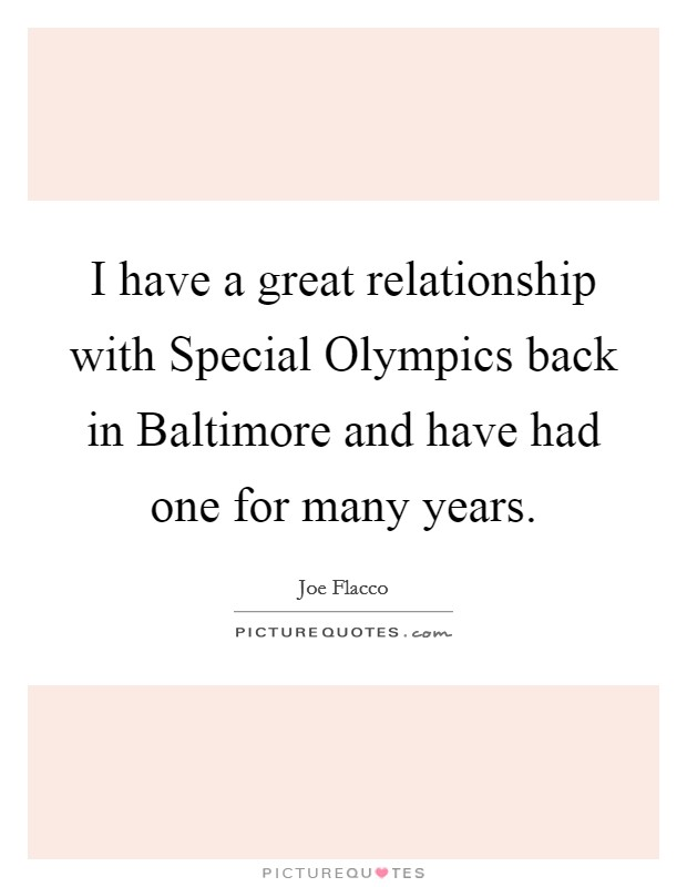I have a great relationship with Special Olympics back in Baltimore and have had one for many years Picture Quote #1