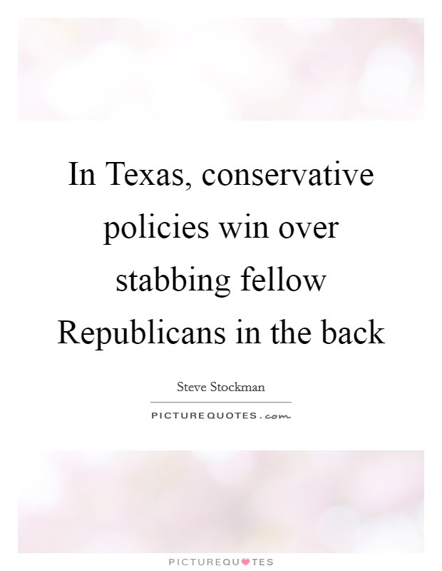 In Texas, conservative policies win over stabbing fellow Republicans in the back Picture Quote #1