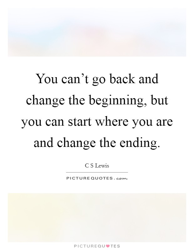 You can't go back and change the beginning, but you can start where you are and change the ending Picture Quote #1
