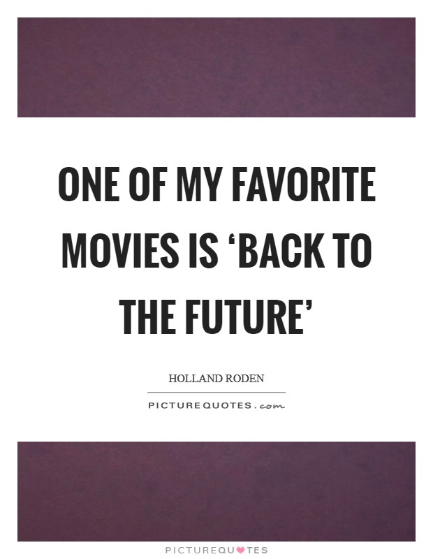 One of my favorite movies is 'Back to the Future' Picture Quote #1
