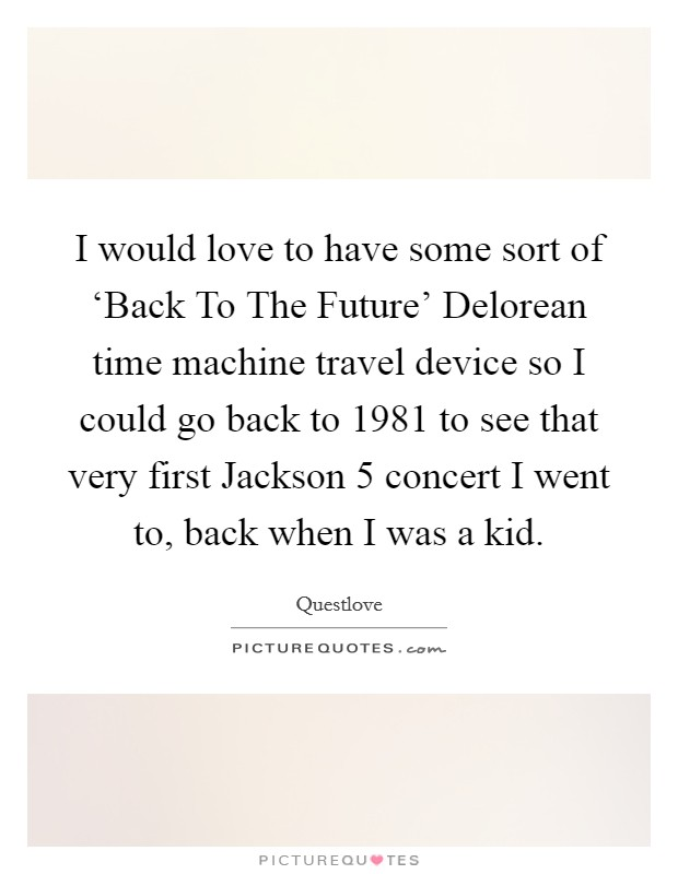 I Would Love To Have Some Sort Of 'Back To The Future