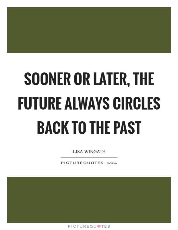 Sooner or later, the future always circles back to the past Picture Quote #1
