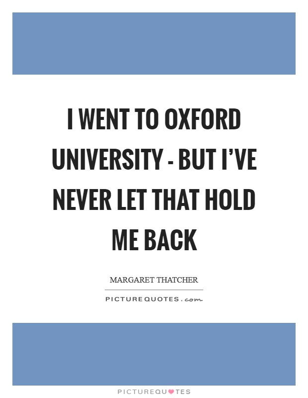 I went to Oxford University - but I've never let that hold me back Picture Quote #1