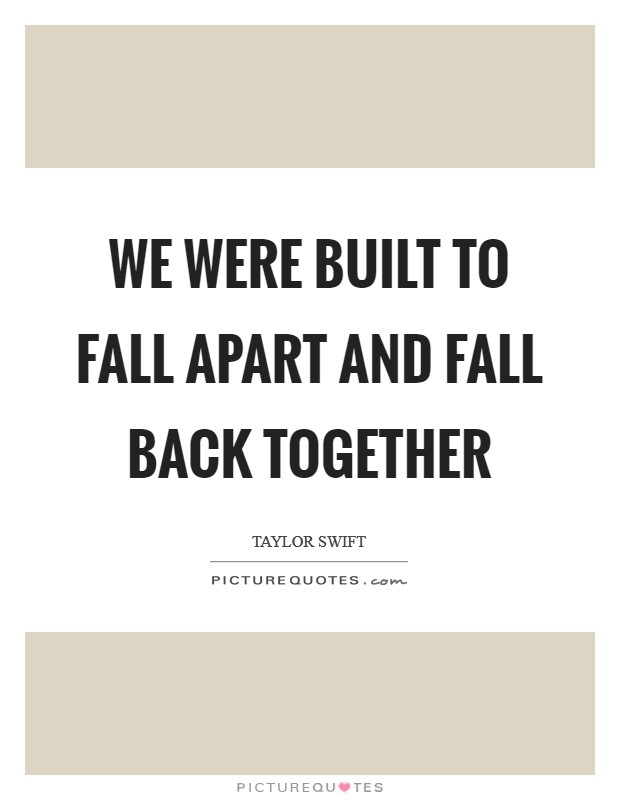 We were built to fall apart and fall back together Picture Quote #1