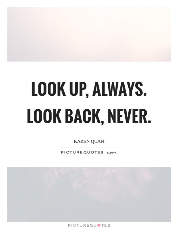 Look up, always. Look back, never. Picture Quote #1