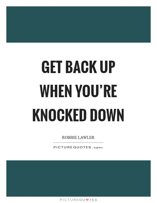 Get back up when you're knocked down Picture Quote #1