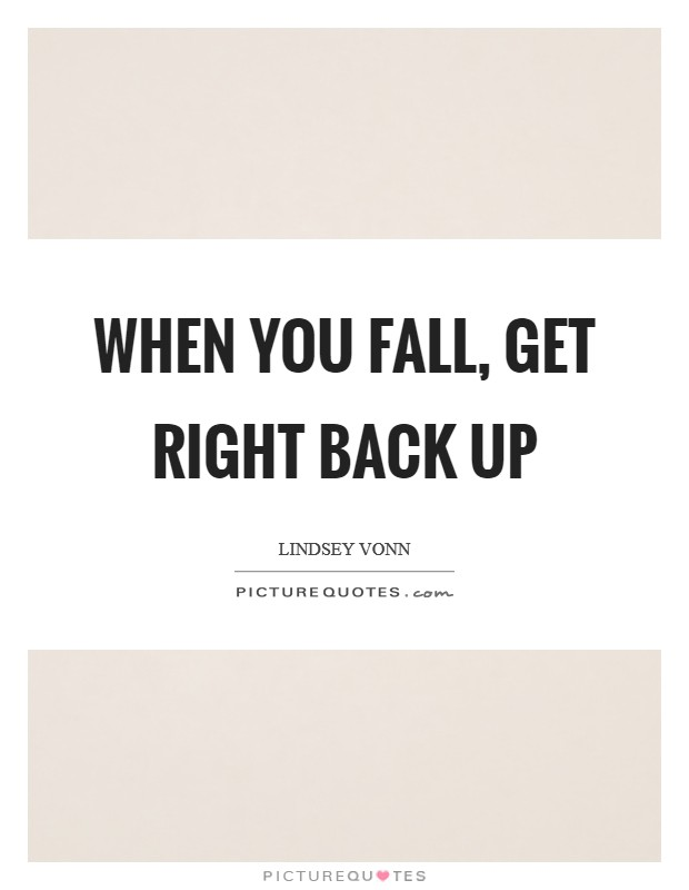 When you fall, get right back up Picture Quote #1