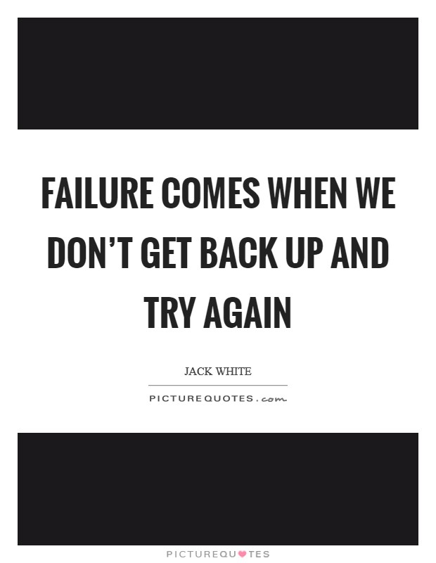 Failure comes when we don't get back up and try again Picture Quote #1