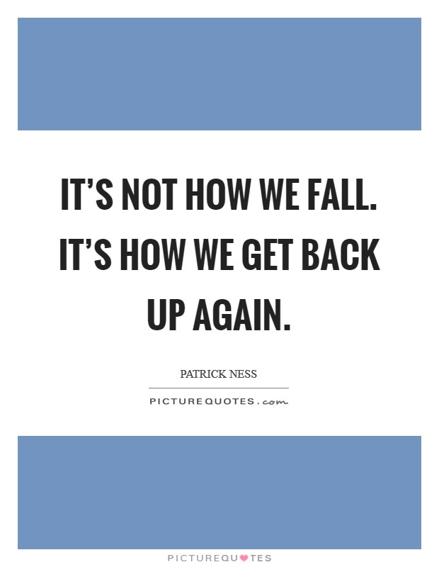 It's not how we fall. It's how we get back up again Picture Quote #1