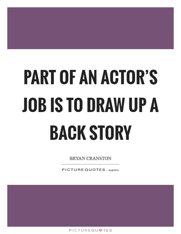 Part of an actor's job is to draw up a back story Picture Quote #1