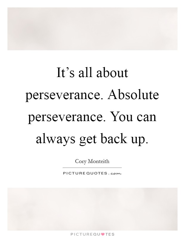 It's all about perseverance. Absolute perseverance. You can always get back up Picture Quote #1