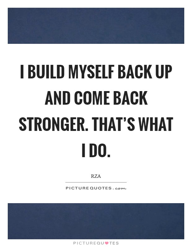 I build myself back up and come back stronger. That's what I do Picture Quote #1