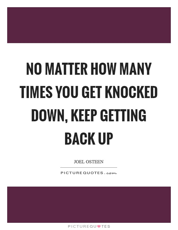 No matter how many times you get knocked down, keep getting back up Picture Quote #1