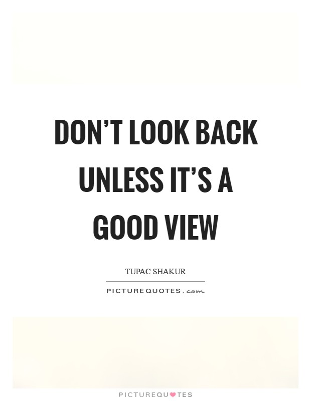 Don't look back unless it's a good view Picture Quote #1