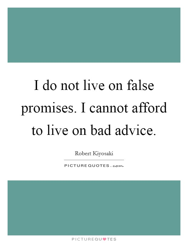 I do not live on false promises. I cannot afford to live on bad advice Picture Quote #1