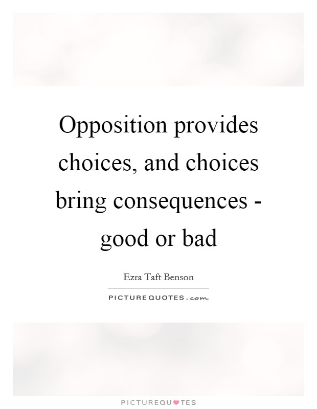Opposition provides choices, and choices bring consequences - good or bad Picture Quote #1