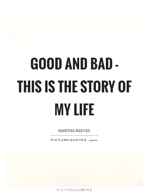 Good and bad - this is the story of my life Picture Quote #1
