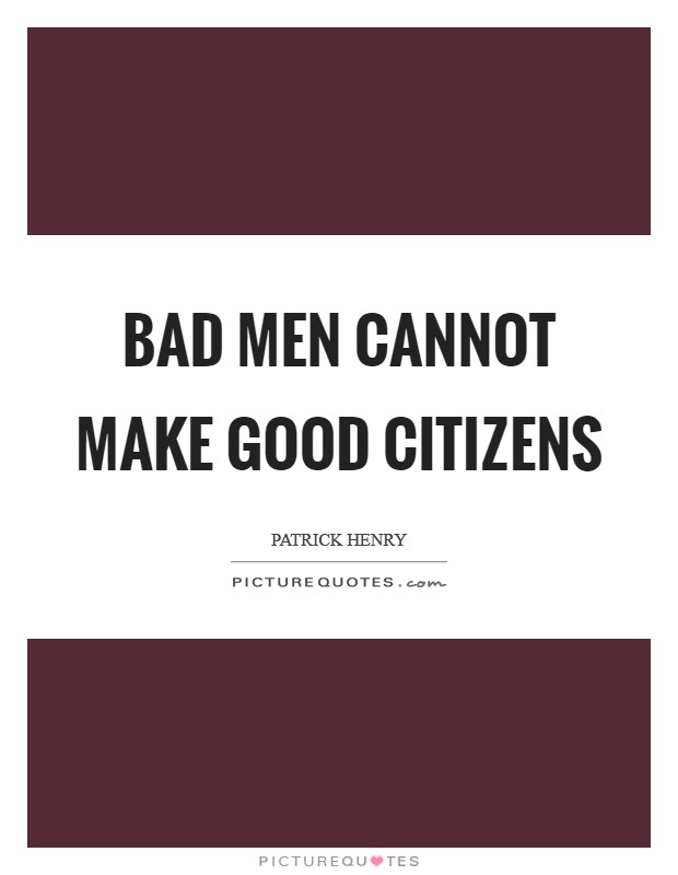 Bad men cannot make good citizens Picture Quote #1