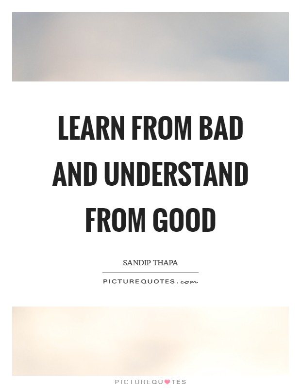 Learn from Bad and Understand from Good Picture Quote #1