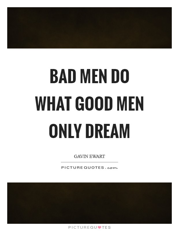 Bad men do what good men only dream Picture Quote #1