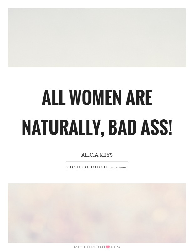 All women are NATURALLY, bad ass! Picture Quote #1