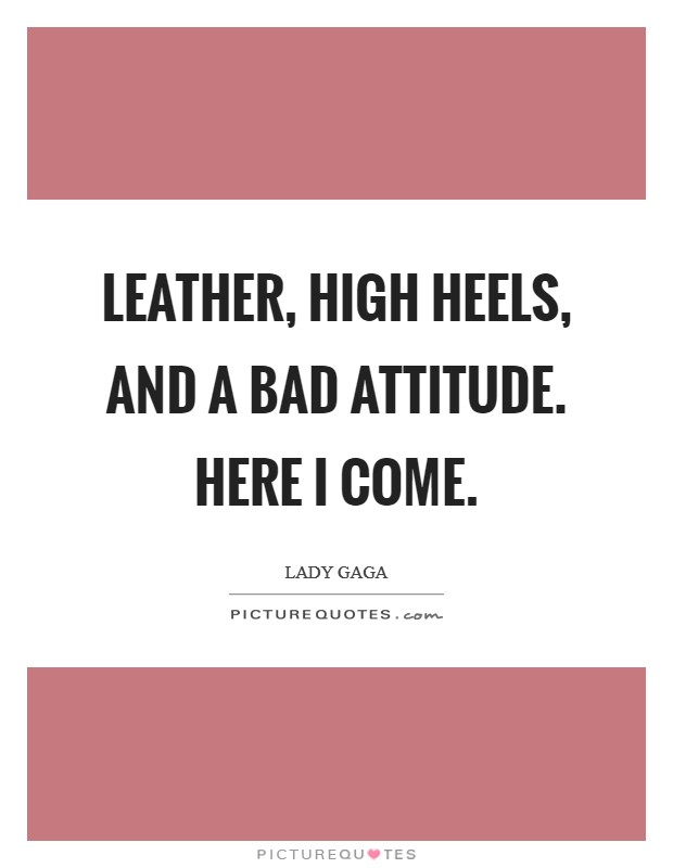 Leather, high heels, and a bad attitude. Here I come. Picture Quote #1