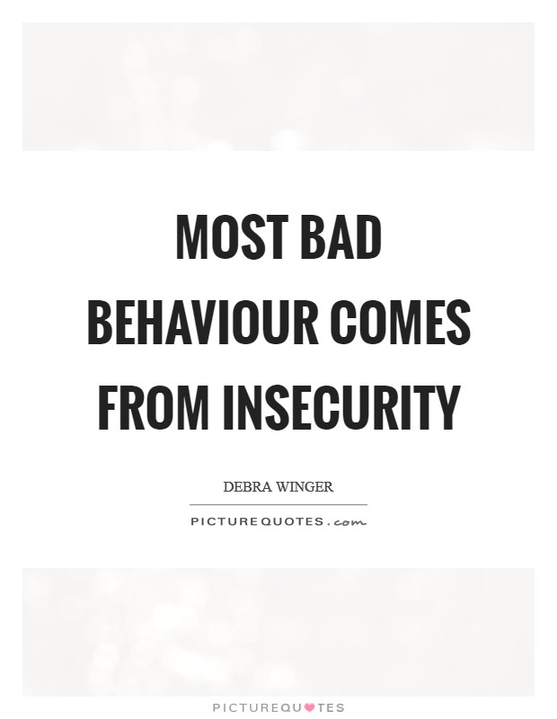 Most bad behaviour comes from insecurity Picture Quote #1