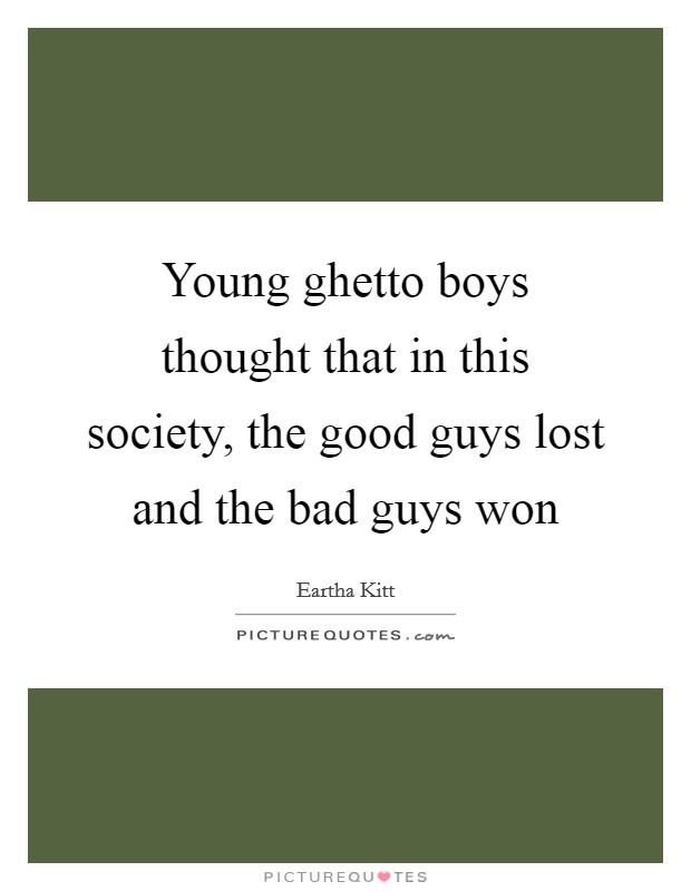 Young ghetto boys thought that in this society, the good guys lost and the bad guys won Picture Quote #1