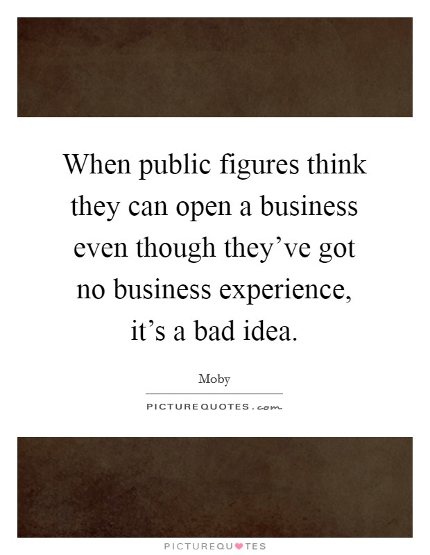 When public figures think they can open a business even though they've got no business experience, it's a bad idea Picture Quote #1