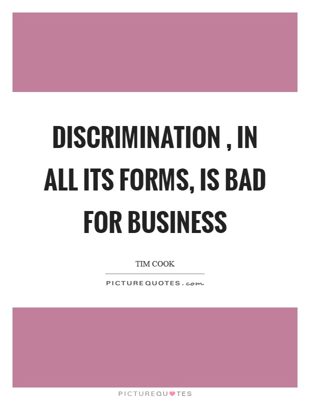 Discrimination , in all its forms, is bad for business Picture Quote #1