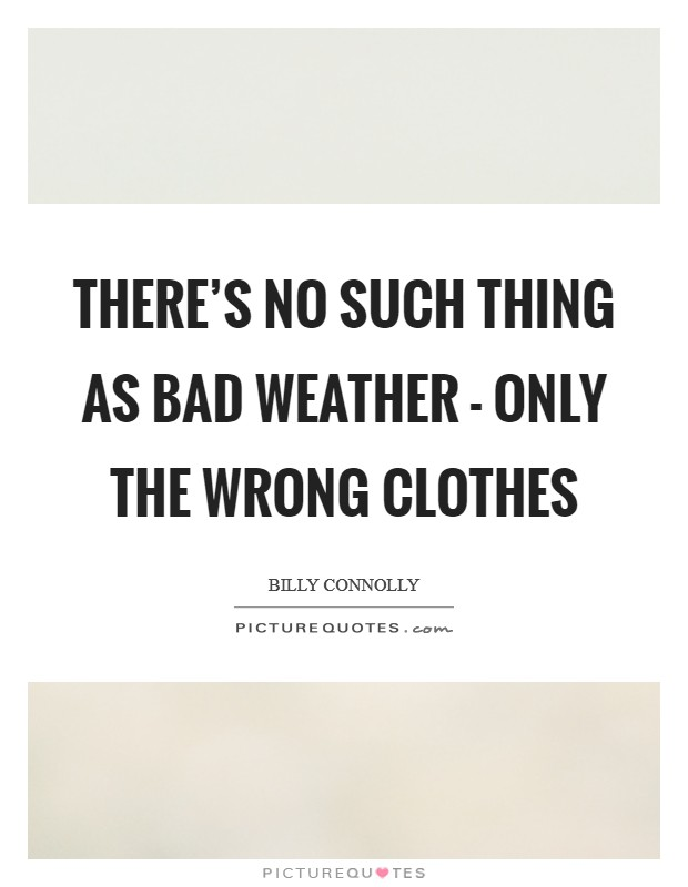 There's no such thing as bad weather - only the wrong clothes Picture Quote #1