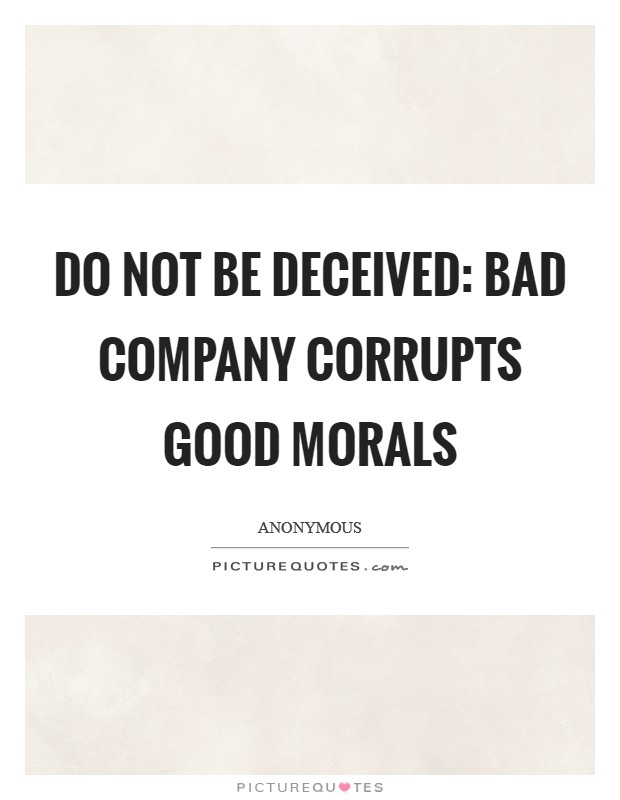 Do not be deceived: bad company corrupts good morals Picture Quote #1