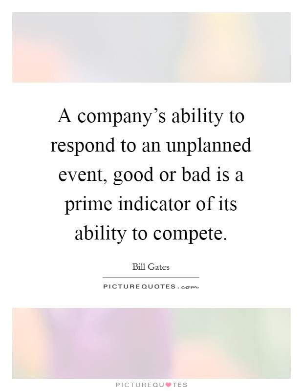 A company's ability to respond to an unplanned event, good or bad is a prime indicator of its ability to compete Picture Quote #1